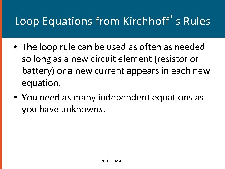 Loop Equations from Kirchhoff's Rules • The loop rule can be used as often