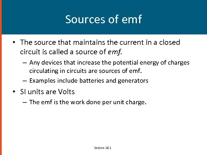 Sources of emf • The source that maintains the current in a closed circuit