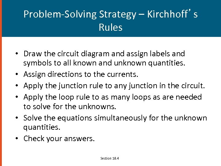 Problem-Solving Strategy – Kirchhoff's Rules • Draw the circuit diagram and assign labels and