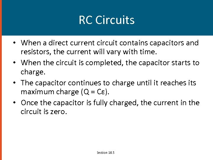 RC Circuits • When a direct current circuit contains capacitors and resistors, the current