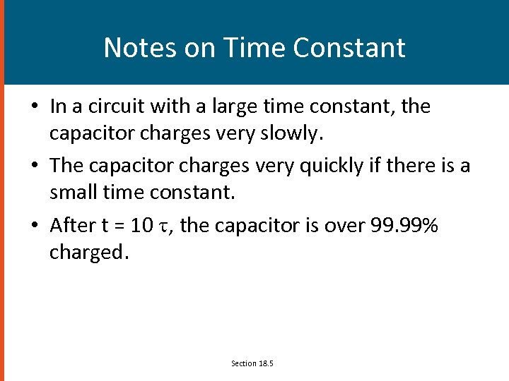 Notes on Time Constant • In a circuit with a large time constant, the