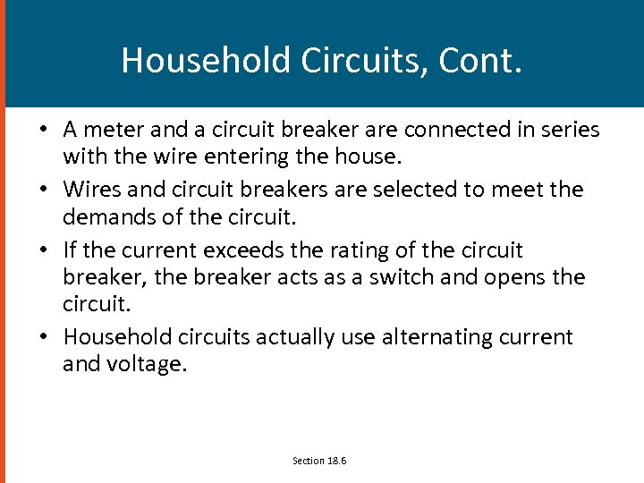 Household Circuits, Cont. • A meter and a circuit breaker are connected in series