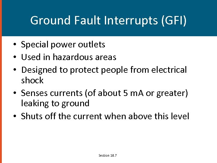 Ground Fault Interrupts (GFI) • Special power outlets • Used in hazardous areas •