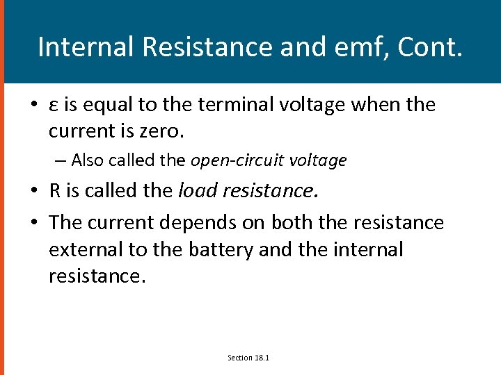 Internal Resistance and emf, Cont. • ε is equal to the terminal voltage when