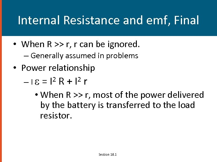 Internal Resistance and emf, Final • When R >> r, r can be ignored.