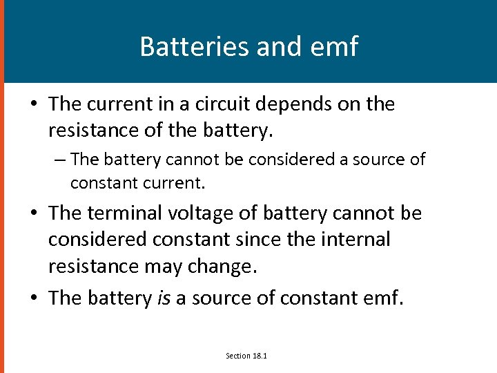 Batteries and emf • The current in a circuit depends on the resistance of