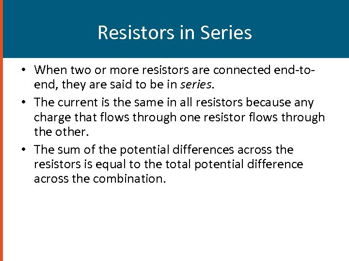 Resistors in Series • When two or more resistors are connected end-toend, they are