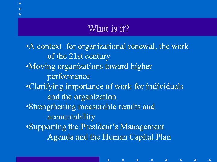 What is it? • A context for organizational renewal, the work of the 21