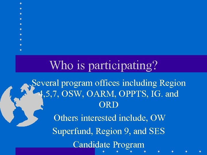 Who is participating? Several program offices including Region 4, 5, 7, OSW, OARM, OPPTS,