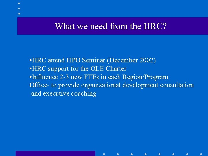 What we need from the HRC? • HRC attend HPO Seminar (December 2002) •