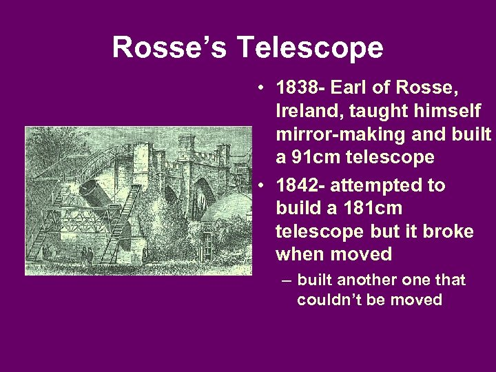 Rosse's Telescope • 1838 - Earl of Rosse, Ireland, taught himself mirror-making and built
