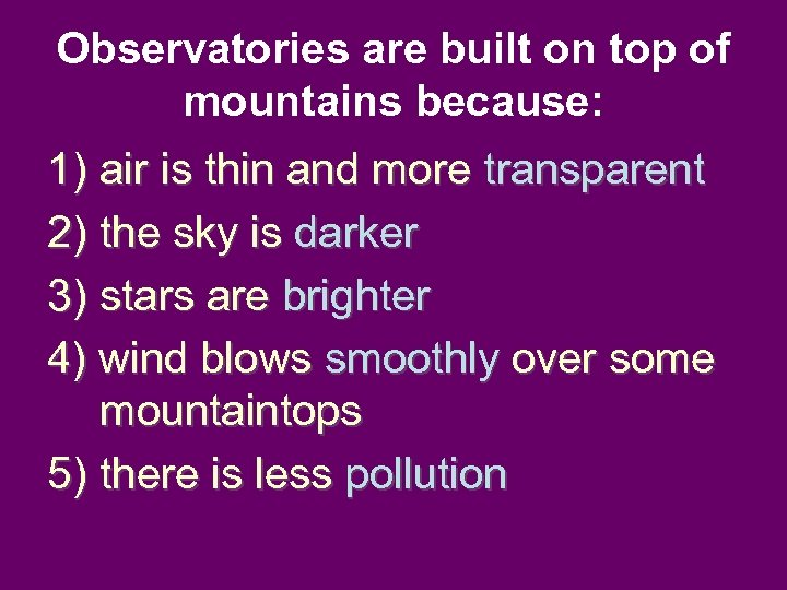 Observatories are built on top of mountains because: 1) air is thin and more
