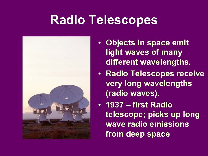 Radio Telescopes • Objects in space emit light waves of many different wavelengths. •