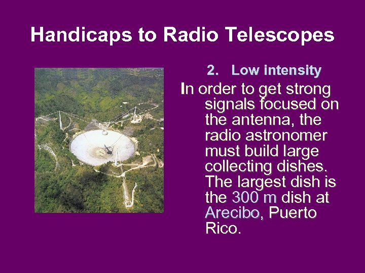 Handicaps to Radio Telescopes 2. Low intensity In order to get strong signals focused