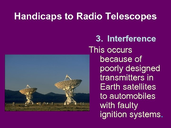 Handicaps to Radio Telescopes 3. Interference This occurs because of poorly designed transmitters in