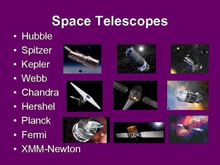 Space Telescopes • • • Hubble Spitzer Kepler Webb Chandra Hershel Planck Fermi XMM-Newton