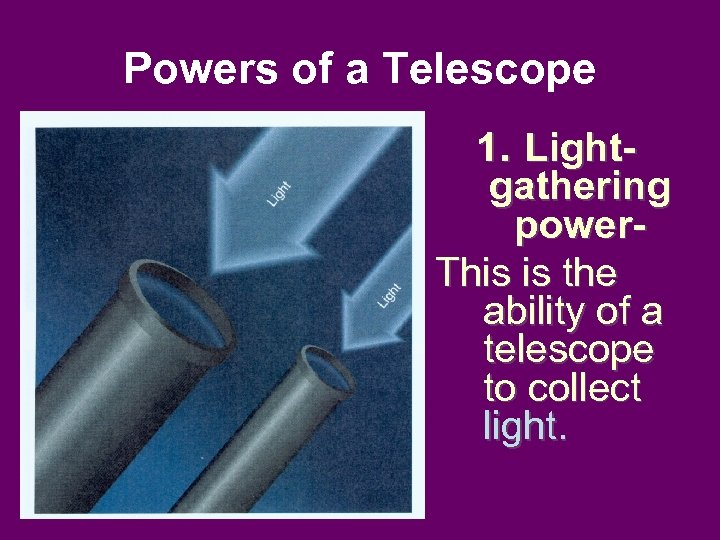 Powers of a Telescope 1. Lightgathering power. This is the ability of a telescope