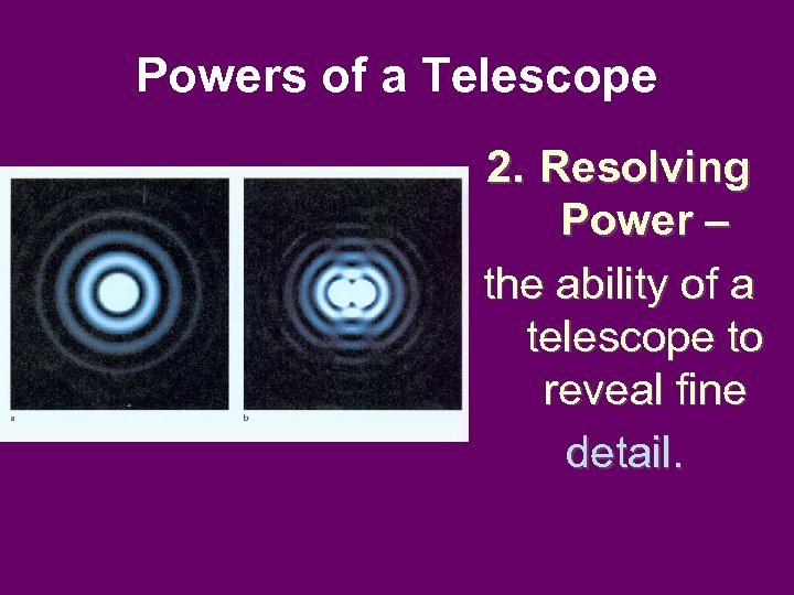 Powers of a Telescope 2. Resolving Power – the ability of a telescope to