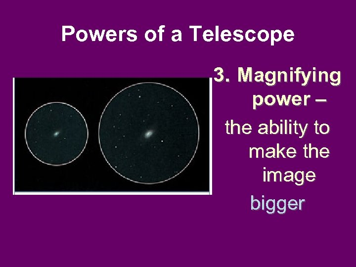 Powers of a Telescope 3. Magnifying power – the ability to make the image