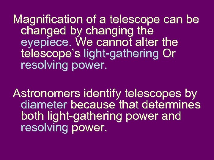 Magnification of a telescope can be changed by changing the eyepiece. We cannot alter