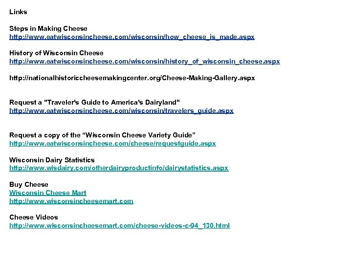 Links Steps in Making Cheese http: //www. eatwisconsincheese. com/wisconsin/how_cheese_is_made. aspx History of Wisconsin Cheese