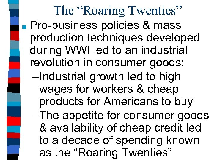 """The """"Roaring Twenties"""" ■ Pro-business policies & mass production techniques developed during WWI led"""