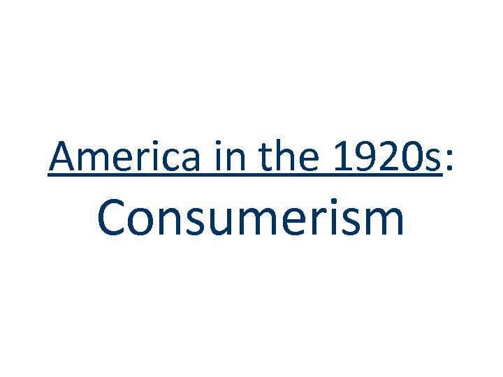 America in the 1920 s: Consumerism