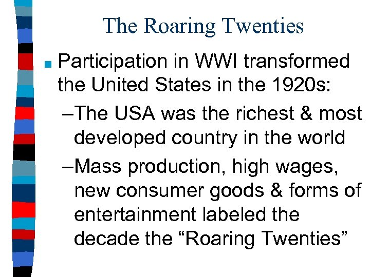 The Roaring Twenties ■ Participation in WWI transformed the United States in the 1920