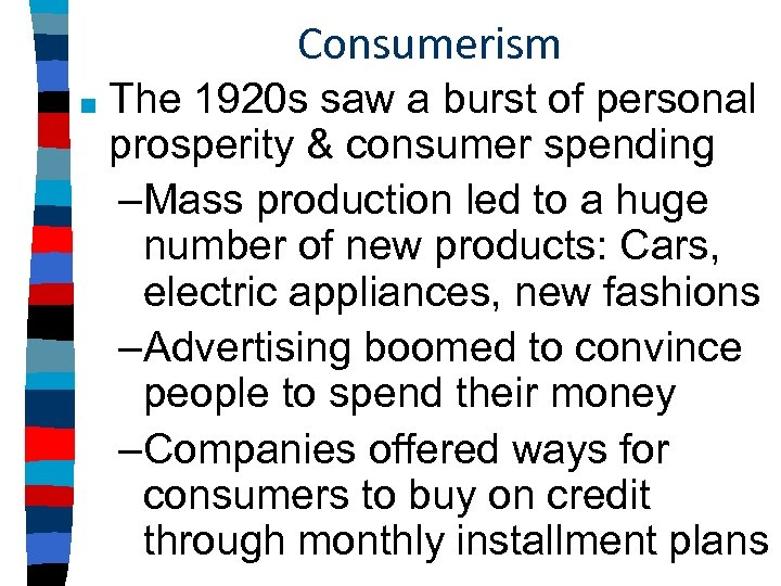 Consumerism ■ The 1920 s saw a burst of personal prosperity & consumer spending
