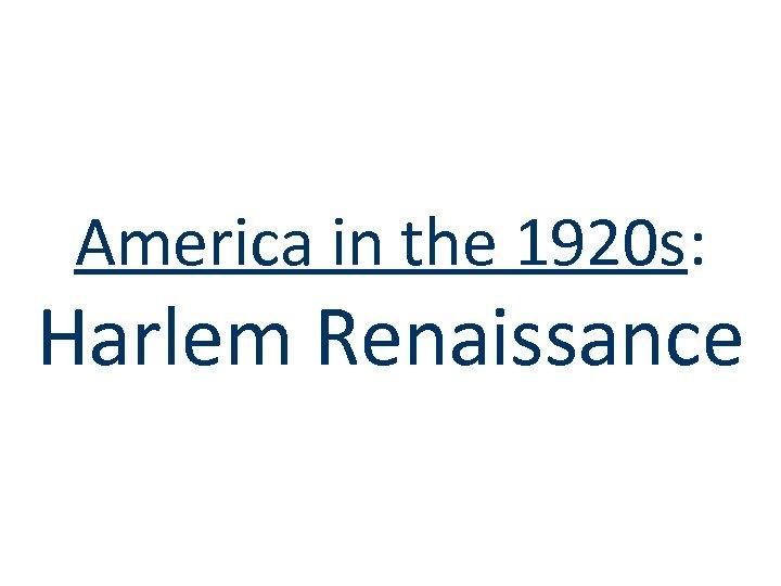 America in the 1920 s: Harlem Renaissance