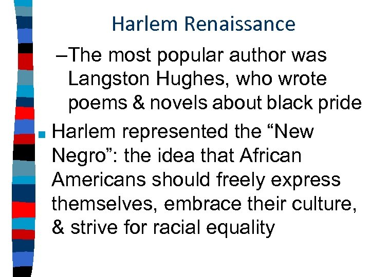 Harlem Renaissance –The most popular author was Langston Hughes, who wrote poems & novels