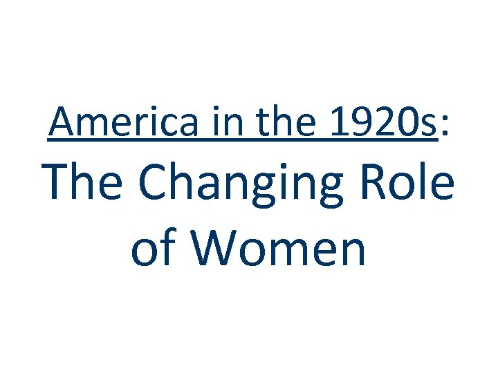 America in the 1920 s: The Changing Role of Women