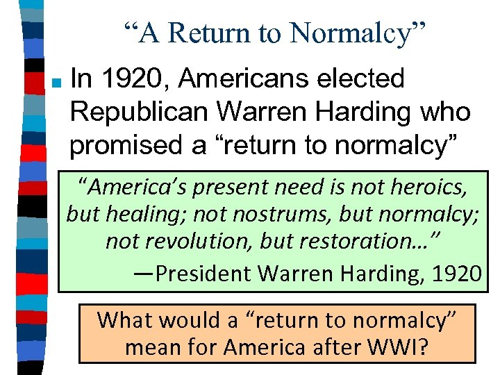 """""""A Return to Normalcy"""" ■ In 1920, Americans elected Republican Warren Harding who promised"""