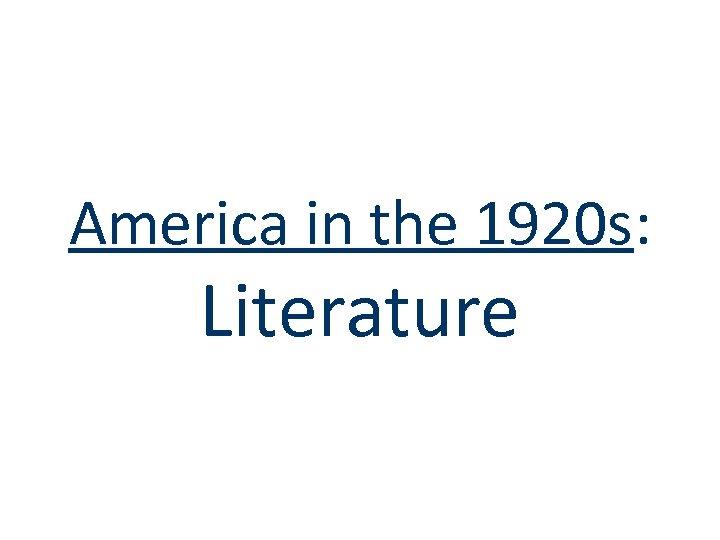 America in the 1920 s: Literature