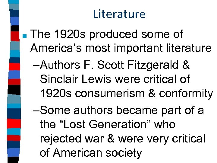 Literature ■ The 1920 s produced some of America's most important literature –Authors F.