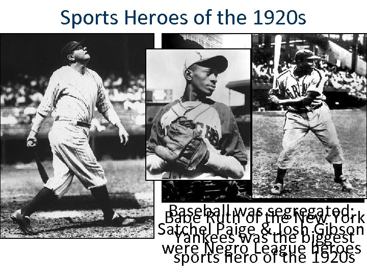 Sports Heroes of the 1920 s Baseball was segregated; Babe Ruth of the New