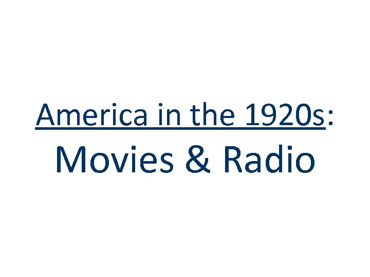 America in the 1920 s: Movies & Radio