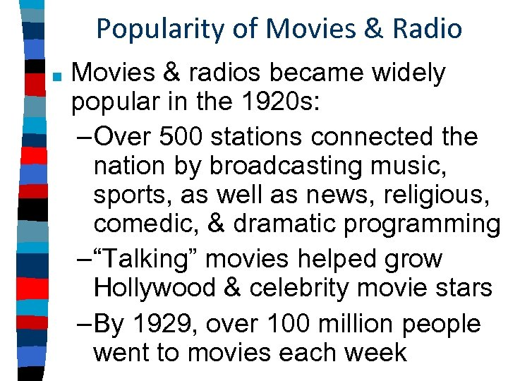 Popularity of Movies & Radio ■ Movies & radios became widely popular in the