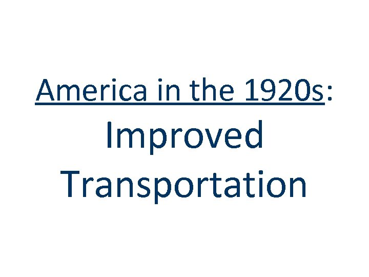 America in the 1920 s: Improved Transportation