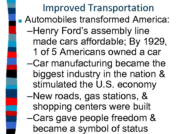Improved Transportation ■ Automobiles transformed America: –Henry Ford's assembly line made cars affordable; By