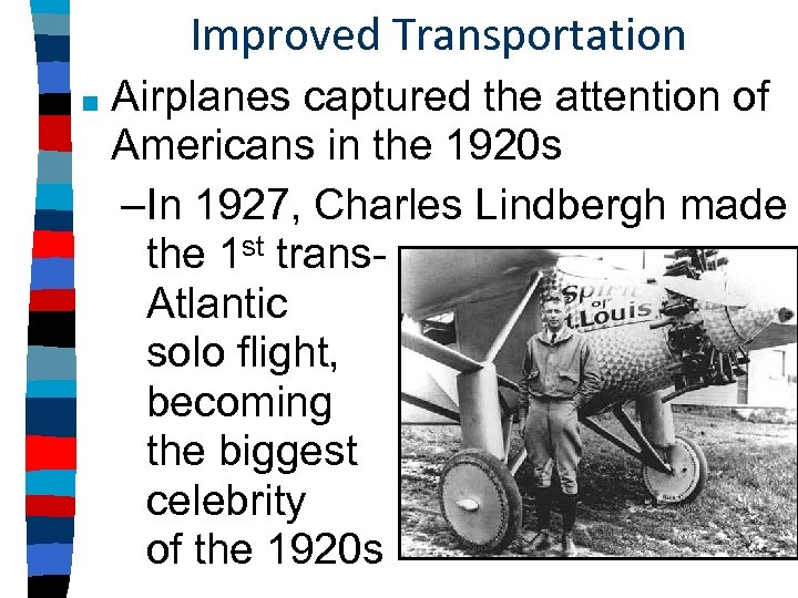 Improved Transportation ■ Airplanes captured the attention of Americans in the 1920 s –In