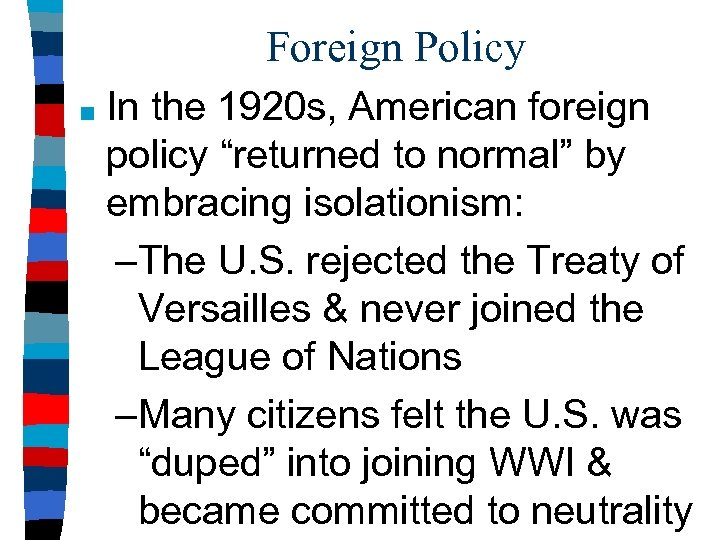 """Foreign Policy ■ In the 1920 s, American foreign policy """"returned to normal"""" by"""