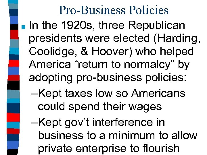 Pro-Business Policies ■ In the 1920 s, three Republican presidents were elected (Harding, Coolidge,