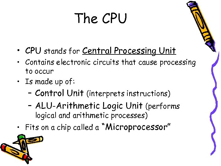 The CPU • CPU stands for Central Processing Unit • Contains electronic circuits that