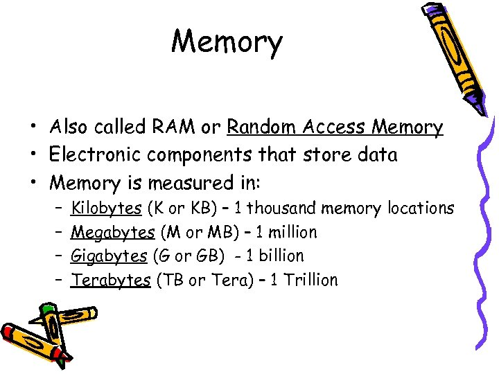 Memory • Also called RAM or Random Access Memory • Electronic components that store