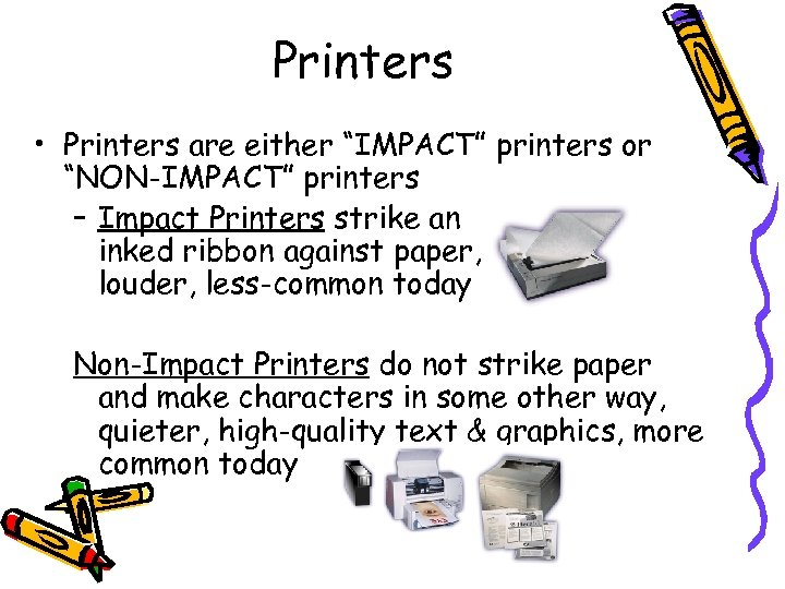 "Printers • Printers are either ""IMPACT"" printers or ""NON-IMPACT"" printers – Impact Printers strike"
