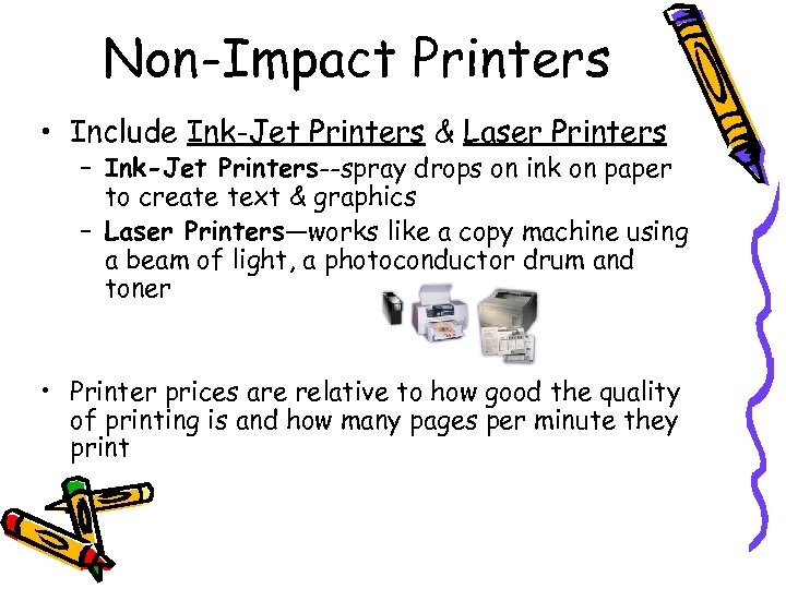 Non-Impact Printers • Include Ink-Jet Printers & Laser Printers – Ink-Jet Printers--spray drops on