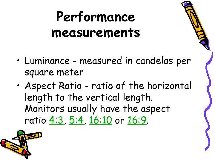 Performance measurements • Luminance - measured in candelas per square meter • Aspect Ratio