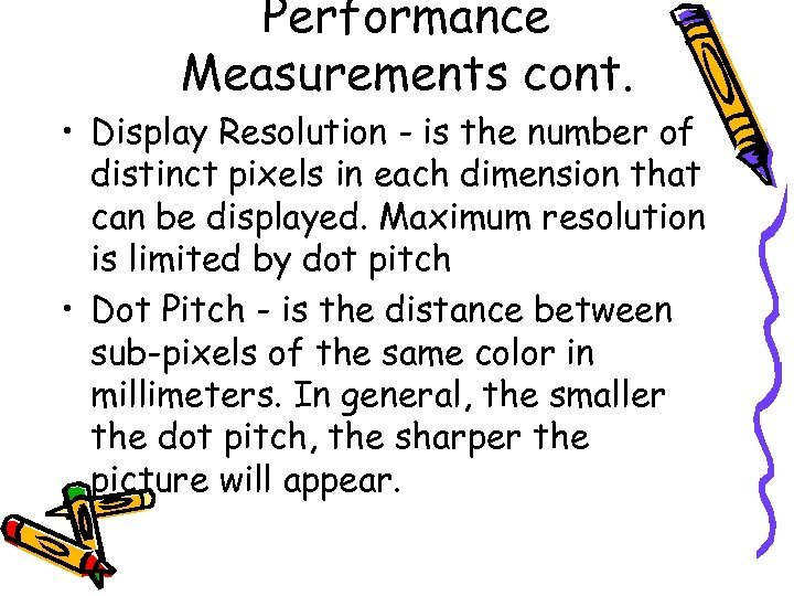 Performance Measurements cont. • Display Resolution - is the number of distinct pixels in