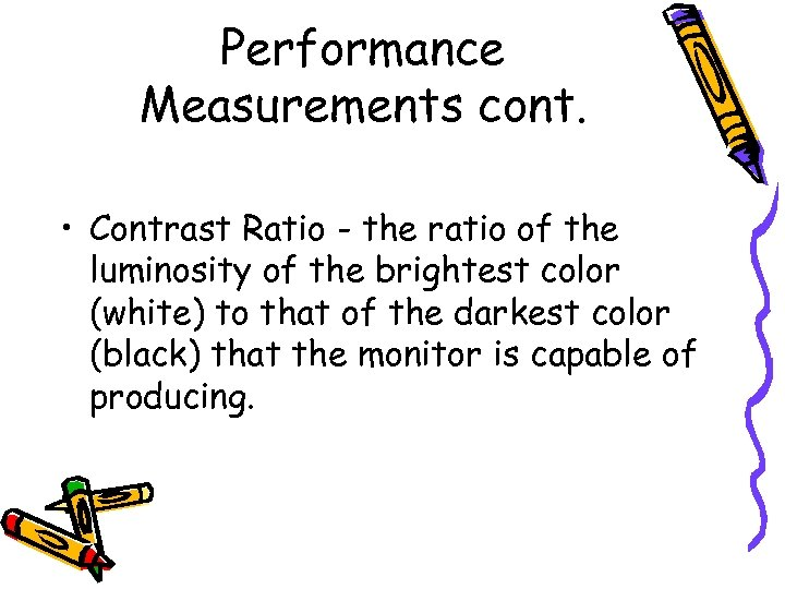 Performance Measurements cont. • Contrast Ratio - the ratio of the luminosity of the